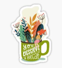 You Deserve A Break Sticker