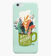 You Deserve A Break iPhone 6 Case