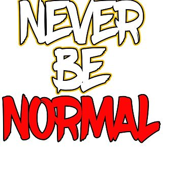 "Doesn't like being normal? you don't have to with this ""Never Be Normal"" tee made specially for you! by Customdesign200"