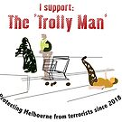 I support 'The Trolley man', protecting Melbourne from terrorists since 2018 by Rich McLean
