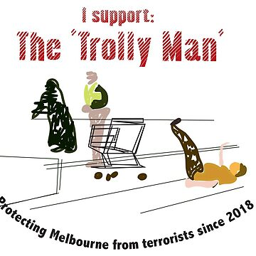 I support 'The Trolley man', protecting Melbourne from terrorists since 2018 by RichMcLean