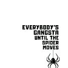 EVERYBODY'S GANGSTA UNTIL THE SPIDER MOVES  Graphic Art Meme by VIDDAtees