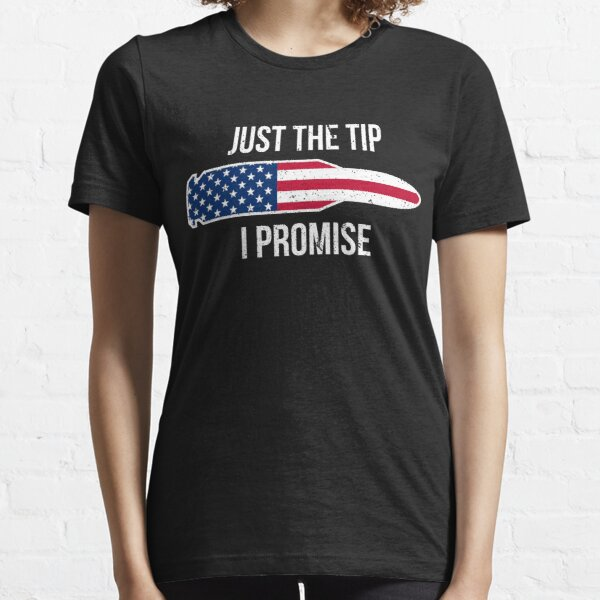 Just the tip I promise t-shirt Essential T-Shirt