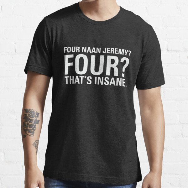 Four Naan Jeremy? That's Insane. Essential T-Shirt