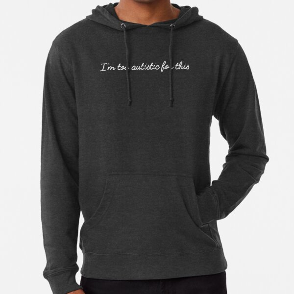 I'm too autistic for this Lightweight Hoodie