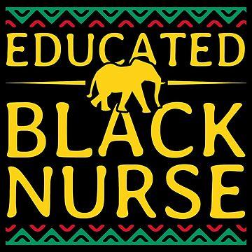 Educated Black Nurse Black History Month by ThreadsNouveau