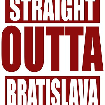 Straight Outta Bratislava TShirt by andalit