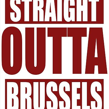 Straight Outta Brussels TShirt by andalit