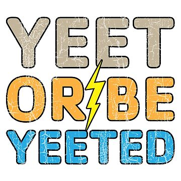 Yeet or Be Yeeted by jamescrowe1987