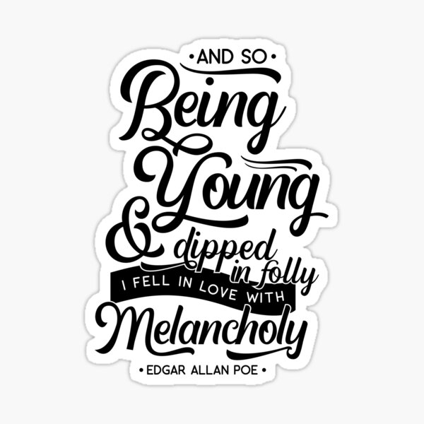 And So Being Young & Dipped in Folly I Fell in Love With Melancholy by Edgar Allan Poe  Sticker