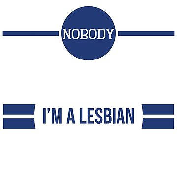 "Ironic yet funny ""Nobody Knows I m A Lesbian"" tee design for you or your friends! Go get this now!  by Customdesign200"