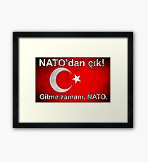 NATO, çık dışarı! - NATO, Get Out! (of Turkey) Framed Print