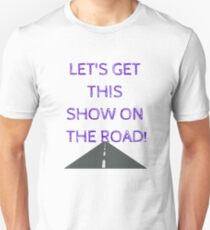 Let's get this show on the road!  Unisex T-Shirt