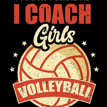 You Don't Scare Me Coach Girls Volleyball Sport by kieranight