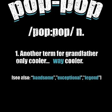 Pop Pop Definition Grandpa Grandad Family Father by kieranight