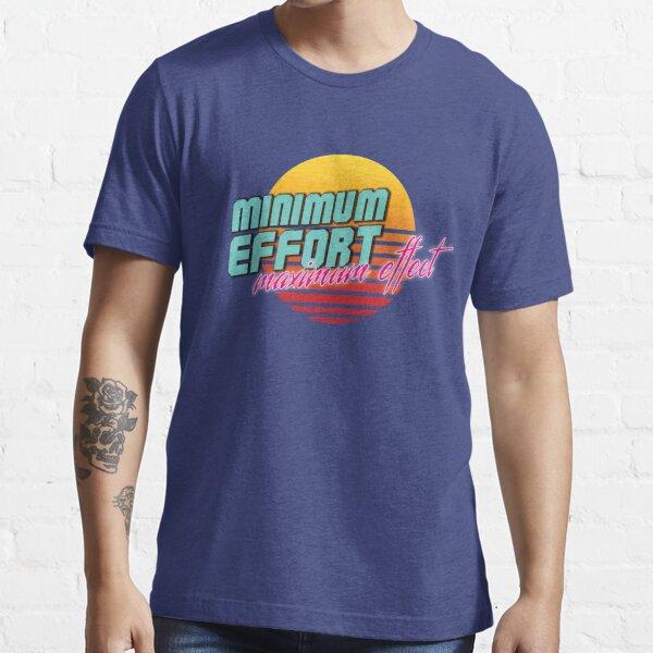 Minimum Effort. Maximum Effect.  Essential T-Shirt