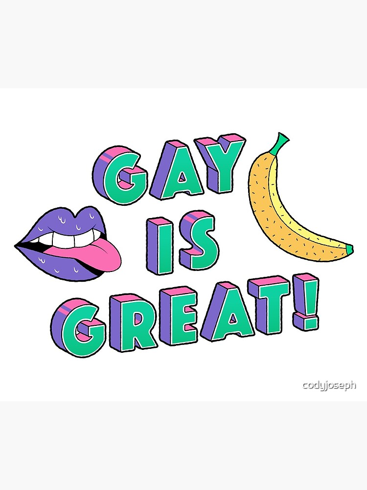 Gay is Great! by codyjoseph