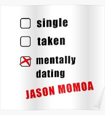 Mentally dating Jason Momoa, Funny, Trending, Cool, Crazy, Gift, Present, Ideas, Valentine's day, Birthday, Jokes Poster