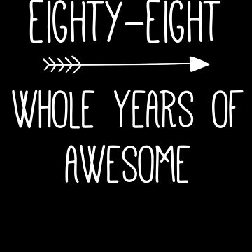Birthday 88 Whole Years Of Awesome by with-care