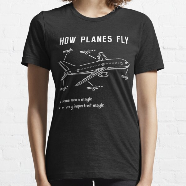 How Planes Fly T-Shirt, Airplane Flying Pilot Tshirt Gift Essential T-Shirt