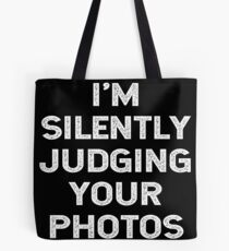 I'm Silently Judging Your Photos Funny Photographer Gift Tote Bag