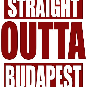 Straight Outta Budapest TShirt by andalit