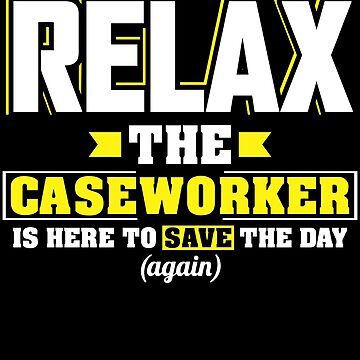 Relax the Caseworker is here, Funny Caseworker T Shirt  by BBPDesigns