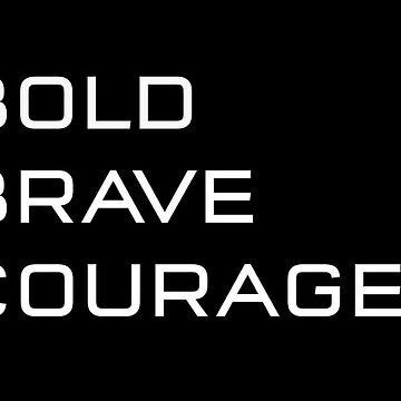 Be Bold, Be Brave, Be Courageous by KingPagla