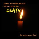 """""""Every Moment Brings You Closer to Death...So Enjoy Your Day!"""" by FinnFace"""