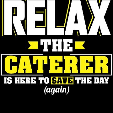 Relax the Caterer is here, Funny Caterer T Shirt  by BBPDesigns