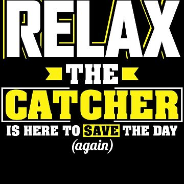 Relax the Catcher is here, Funny Catcher T Shirt  by BBPDesigns