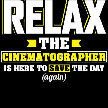 Relax the Cinematographerr is here, Funny Cinematographerr T Shirt  by BBPDesigns
