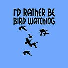 BIRDS I'D RATHER BE BIRD WATCHING Nature Lover Graphic Art Meme by VIDDAtees