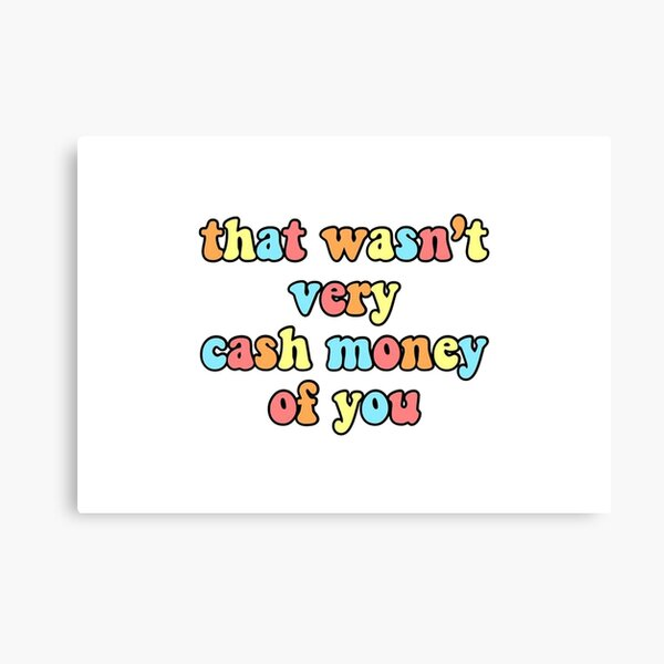 That Wasn't Very Cash Money Of You  Canvas Print