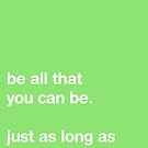 Be All That You Can Be [GREEN] by Styl0