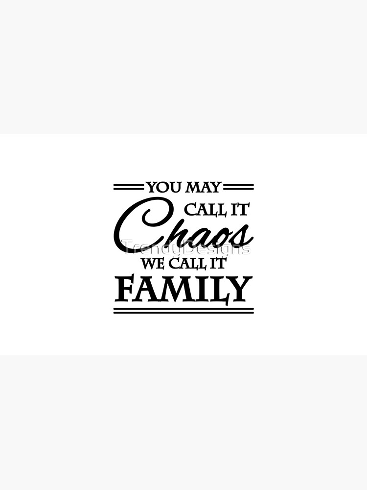 You may call it chaos - We call it family by TrendyDesigns