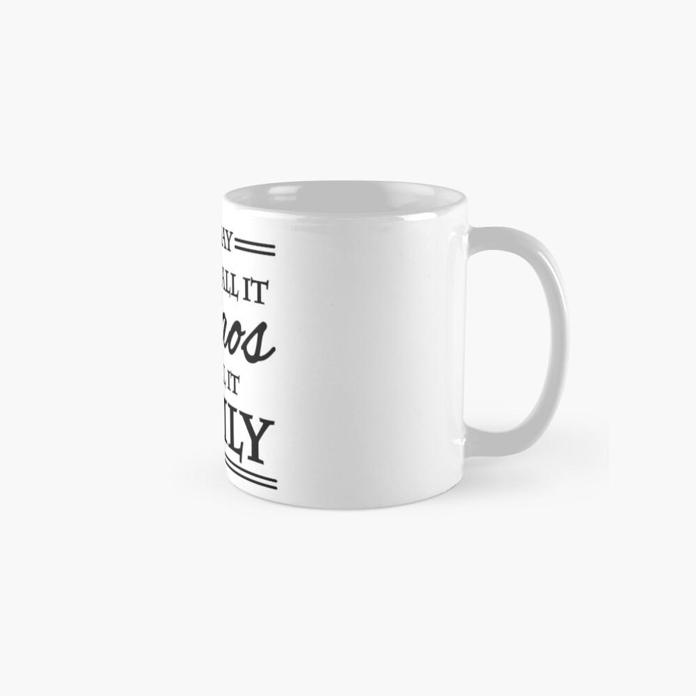 You may call it chaos - We call it family Mugs