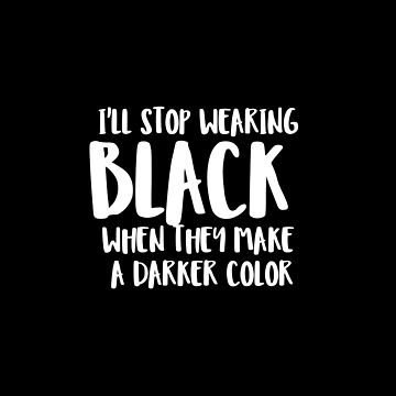 I will stop wearing black when they make a darker color by phil009