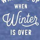 Weck mich auf, wenn der Winter vorbei ist von kjanedesigns