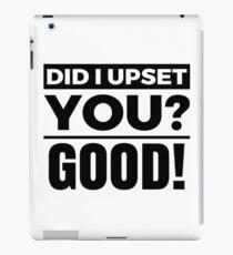 Did i upset you  Good! iPad Case/Skin