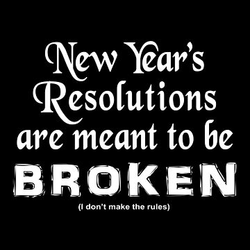 New Year's Resolutions are Made to be Broken (I don't make the rules) by goldenanchor