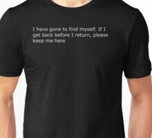 i have gone to find myself Unisex T-Shirt