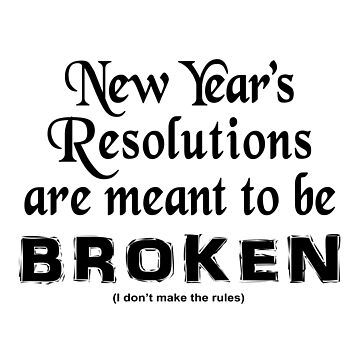 New Year's Resolutions are Meant to be Broken (I don't make the rules) by goldenanchor