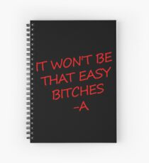 It Won't Be That Easy Bitches -A Spiral Notebook