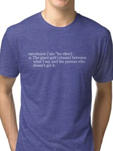 "sar•chasm ['sär-""ka-z&m] : n. The giant gulf (chasm) between what I say and the person who doesn't get it. Tri-blend T-Shirt"