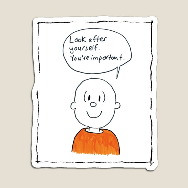 Look after yourself. You're important. Magnet