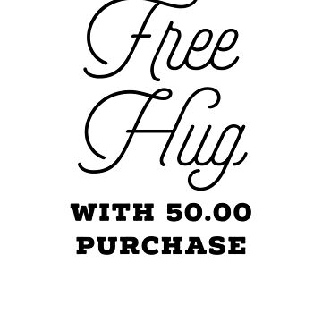 Free Hug With Purchase by Exemplary