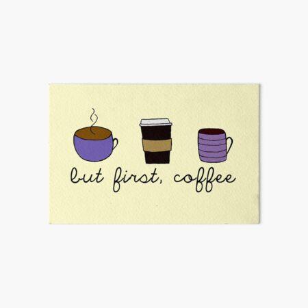 but first, coffee Art Board Print