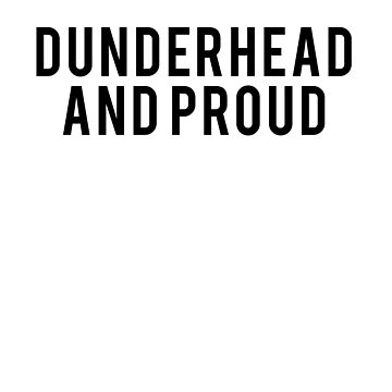 Dunderhead and Proud The Office Fan Text Art by teeteeboom