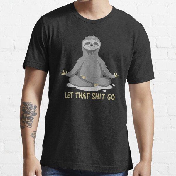 Yoga Sloth Meditating Let That Shit Go Essential T-Shirt